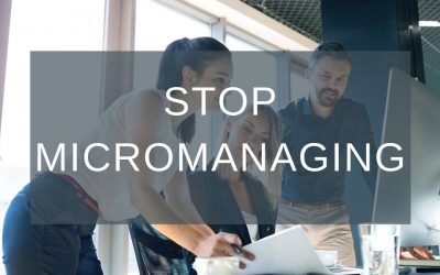 STOP MICROMANAGING YOUR BUSINESS!