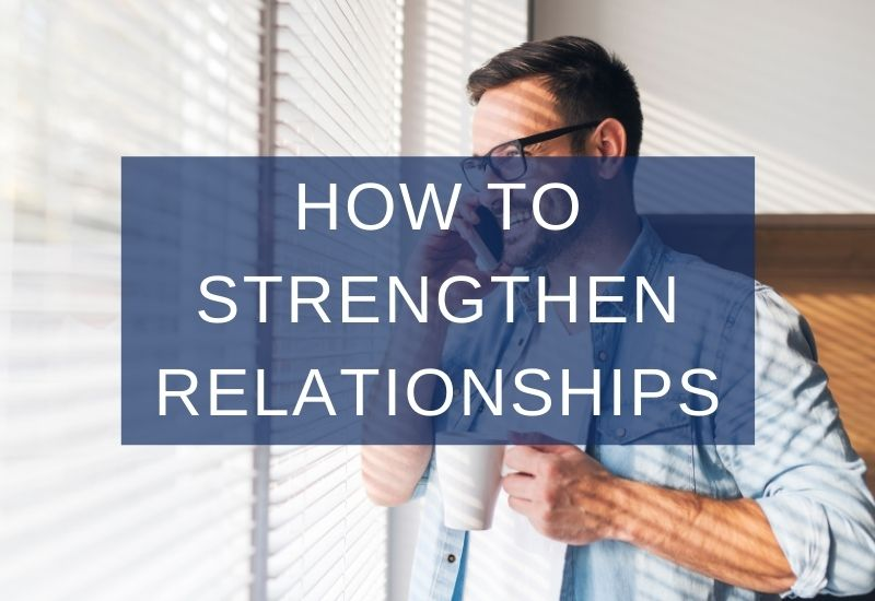 How to Strengthen Relationships